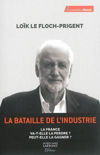 La bataille de l'industrie : la France va-t-elle la perdre ? Peut-elle la gagner ?