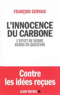 L'innocence du carbone : l'effet de serre remis en question : contre les idées reçues
