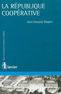 La république coopérative : théories et pratiques coopératives aux XIXe et XXe siècles