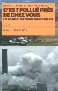 C'est pollué près de chez vous : les scandales écologiques en France