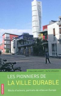 Les pionniers de la ville durable : récits d'acteurs, portraits de villes en Europe