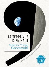 La Terre vue d'en haut : l'invention de l'environnement global