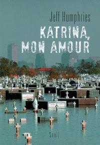 Katrina, mon amour : récit
