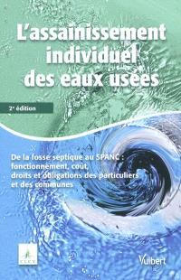 L'assainissement individuel des eaux usées domestiques : de la fosse septique au SPANC : fonctionnement, coût, droits et obligations des particuliers et des communes