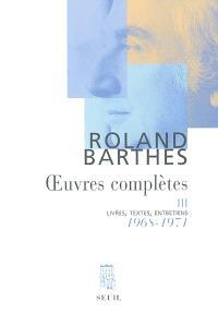 Oeuvres complètes : livres, textes, entretiens. Volume 3, 1968-1971