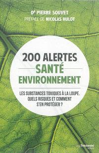200 alertes santé-environnement : les substances toxiques à la loupe : quels risques et comment s'en protéger ?