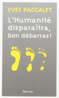 L'humanité disparaîtra, bon débarras : version revue et aggravée