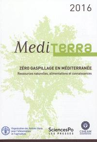 Mediterra 2016 : zéro gaspillage en Méditerranée : ressources naturelles, alimentations et connaissances