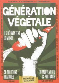 Génération végétale : ils réinventent le monde