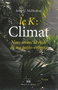 Le K : climat : nous serons la risée de nos petits-enfants