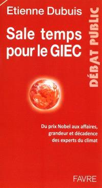 Sale temps pour le GIEC : du prix Nobel aux affaires, grandeur et décadence des experts du climat