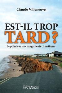 Est-il trop tard? : le point sur les changements climatiques