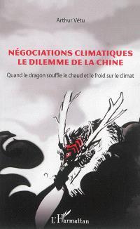 Négociations climatiques : le dilemme de la Chine : quand le dragon souffle le chaud et le froid sur le climat
