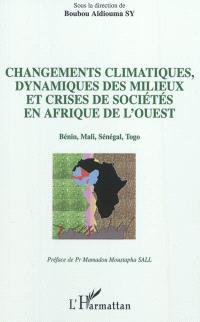 Changements climatiques, dynamiques des milieux et crises des sociétés en Afrique de l'Ouest : Bénin, Mali, Sénégal, Togo