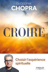 Croire : choisir l'expérience spirituelle