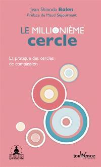 Le millionième cercle : la pratique des cercles de compassion