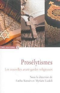 Prosélytismes : les nouvelles avant-gardes religieuses