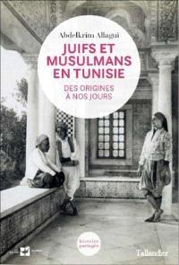 Juifs et musulmans en Tunisie : des origines à nos jours