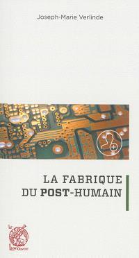 La fabrique du post-humain