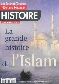 Grands dossiers des sciences humaines (Les), hors-série : histoire. n° 4, La grande histoire de l'islam