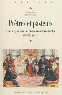 Prêtres et pasteurs : les clergés à l'ère des divisions confessionnelles (XVIe-XVIIe siècles)