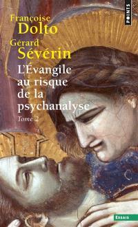 L'Evangile au risque de la psychanalyse. Volume 2
