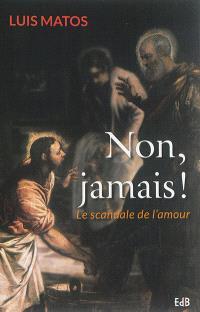 Non, jamais ! : le scandale de l'amour