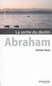 Abraham : la sortie du destin