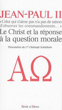 Celui qui n'aime pas n'a pas de raison d'observer les commandements : le Christ et la réponse à la question morale