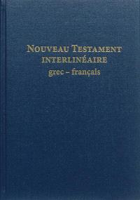 Nouveau Testament interlinéaire grec-français : avec le texte de la Traduction oecuménique de la Bible et de la Bible en français courant