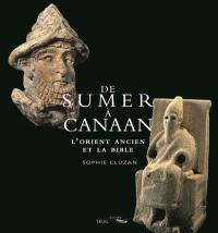 De Sumer à Canaan : l'Orient ancien et la Bible