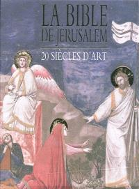 La Bible de Jérusalem : 20 siècles d'art