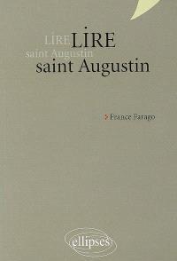Lire saint Augustin : Les confessions, De Trinitate, La cité de Dieu