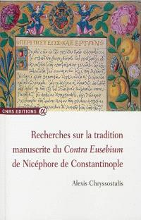Recherches sur la tradition manuscrite du Contra Eusebium de Nicéphore de Constantinople