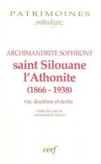 Saint Silouane l'Athonite (1866-1938) : vie, doctrine, écrits