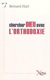 Chercher Dieu avec l'orthodoxie : essai sur les enjeux spirituels de la relation entre l'est et l'ouest européen