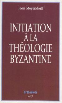 Initiation à la théologie byzantine : l'histoire et la doctrine