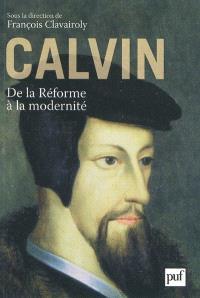 Calvin, de la Réforme à la modernité
