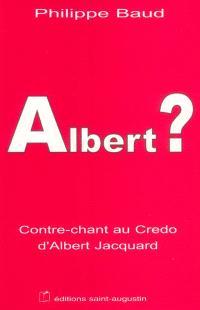 Albert ? : contre-chant au Credo d'Albert Jacquard