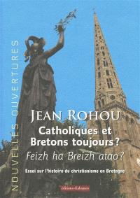 Catholiques et Bretons toujours ? : feizh ha Breizh atao ? : essai sur l'histoire du christianisme en Bretagne