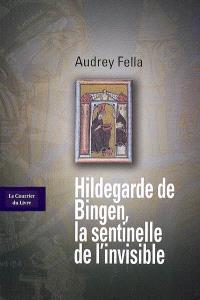 Hildegarde de Bingen, la sentinelle de l'invisible