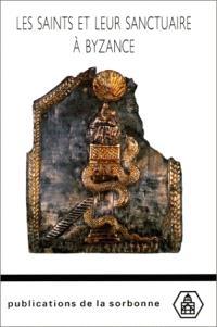 Les saints et leur sanctuaire à Byzance : textes, images et monuments