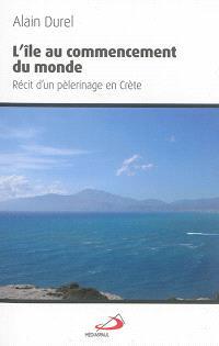 L'île au commencement du monde : récit d'un pèlerinage en Crète