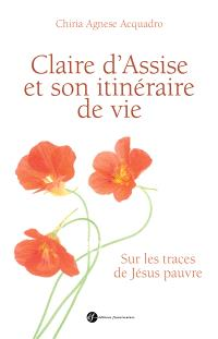 Claire d'Assise et son itinéraire de vie : sur les traces de Jésus pauvre