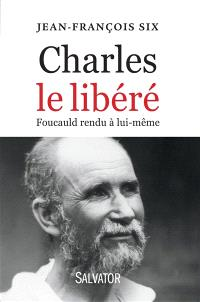 Charles le libéré : Foucauld rendu à lui-même