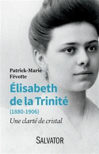 Elisabeth de la Trinité (1880-1906) : une clarté de cristal