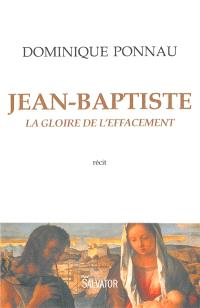 Jean-Baptiste : la gloire de l'effacement : récit