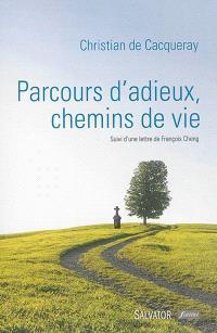 Parcours d'adieux, chemins de vie : suivi d'une lettre de François Cheng