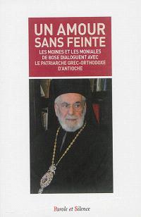 Un amour sans feinte : les moines et les moniales de Bose dialoguent avec le patriarche grec-orthodoxe d'Antioche