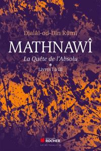 Mathnawî : la quête de l'absolu. Volume 1-3